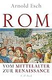 Rom: Vom Mittelalter zur Renaissance - Arnold Esch