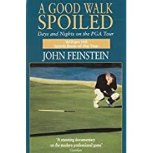 A Good Walk Spoiled: Days and Nights on the PGA Tour by John Feinstein (1996-07-11)