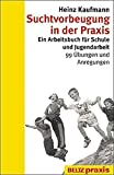 Suchtvorbeugung in der Praxis: Ein Arbeitsbuch für Schule und Jugendarbeit - 99 Übungen und Anregungen (Beltz Praxis/Suchtprobleme in Pädagogik und Therapie)
