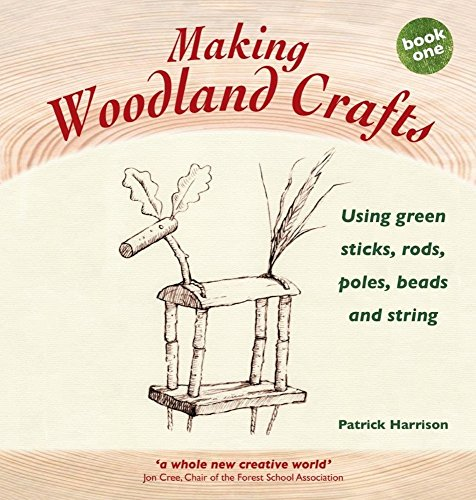 Making Woodland Crafts: Using Green Sticks, Rods, Poles, Beads and String. (Crafts and family Activities) por Patrick Harrison