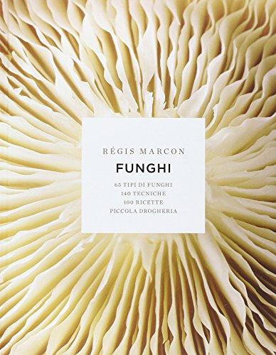 Funghi. 65 tipi di funghi, 140 tecniche, 100 ricette, piccola drogheria. Ediz. illustrata