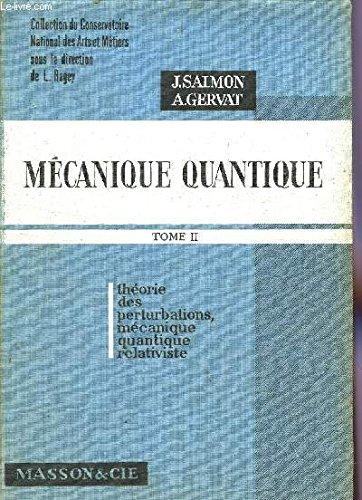 MECANIQUE QUANTIQUE - TOME II - THEORIE DES PERTURBATIONS, MECANIQUE QUANTIQUE RELATIVISTE / COLLECTION DU CONSERVATOIRE NATIONAL DES ARTS ET METIERS. par SALMON J. / GERVAT A.