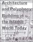 Architecture and Polyphony:: Building in the Islamic World Today