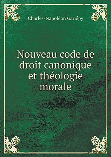 Nouveau code de droit canonique et théologie morale par Charles-Napoléon Gariépy