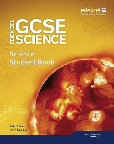 Edexcel GCSE Science: GCSE Science Student Book (Edexcel GCSE Science 2011)