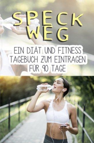 Speck weg: Ein Diät & Fitness Tagebuch zum Eintragen für 90 Tage