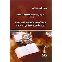 Com cal llegir la Bíblia en l'Església catòlica?: Que el lector ho comprengui (Mc 13,14) (CPL LIBRI)