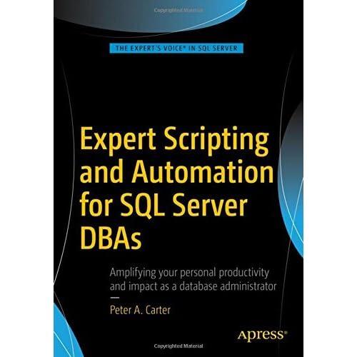 Expert Scripting and Automation for SQL Server DBAs [Paperback] [Jan 01, 2016] PETER CARTER