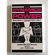 The Dynamics of Power: Building a Competent Self by Gershen Kaufman (1983-07-02)