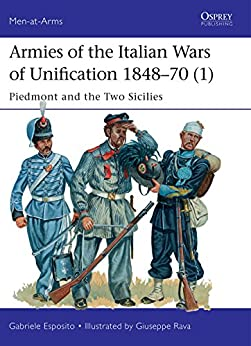 Armies of the Italian Wars of Unification 1848-70 (1): Piedmont and the Two Sicilies (Men-at-Arms) by [Esposito, Gabriele]