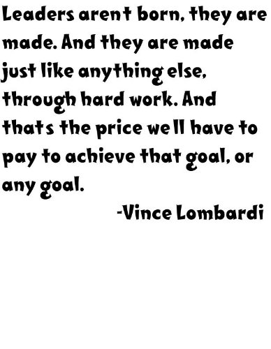 leaders-arent-born-they-are-made-and-they-are-made-just-like-anything-else-through-hard-work-and-tha