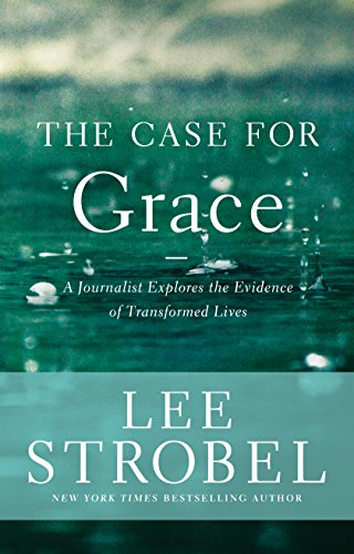 The Case for Grace: A Journalist Explores the Evidence of Transformed Lives (Case for ... Series)