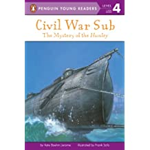 Civil War Sub: The Mystery of the Hunley: The Mystery of the Hunley (Penguin Young Readers, Level 4)