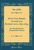 Mateiu-Voda Basarabas Auswärtige Beziehungen, 1632-1654: Zur Geschichte des Europäischen Orients (Classic Reprint)