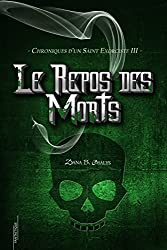 Le Repos des Morts (Chroniques d'un Saint Exorciste t. 3)