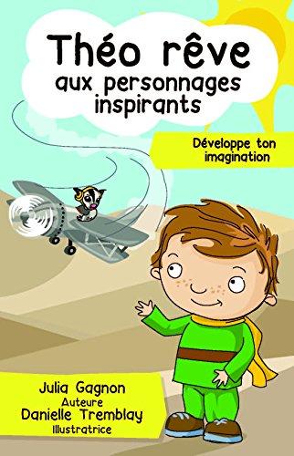 Theo Reve aux Personnages Inspirants : Developpe Ton Imagination