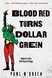 Blood Red Turns Dollar Green: A Novel - Paul O'Brien