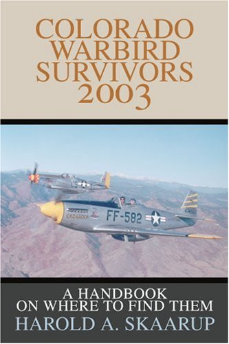 Colorado Warbird Survivors 2003: A Handbook on where to find them