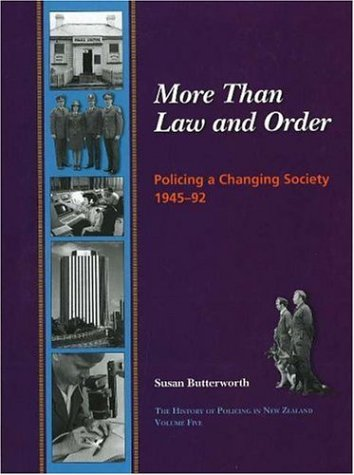More Than Law and Order: Policing a Changing Society 1945-92 (History of Policing in New Zealand)