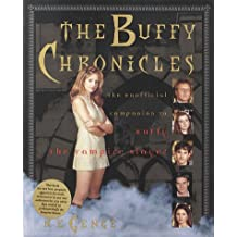 The Buffy Chronicles: The Unofficial Companion to Buffy the Vampire Slayer: The Unofficial Guide to Buffy the Vampire Slayer