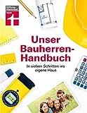 : Unser Bauherren-Handbuch: In sieben Schritten ins eigene Haus