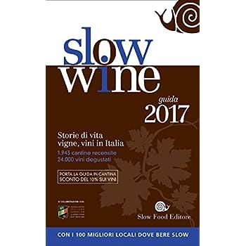 Slow Wine 2017. Storie Di Vita, Vigne, Vini In Italia