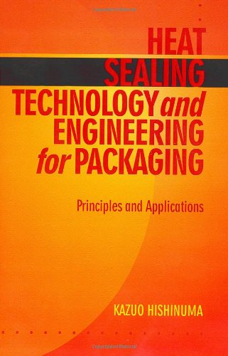 Heat Sealing Technology and Engineering: Principles and Packaging Applications