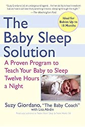 The Baby Sleep Solution: A Proven Program to Teach Your Baby to Sleep Twelve Hours aNight by Suzy Giordano (2006-12-05)