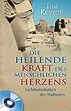 DIE HEILENDE KRAFT DES MENSCHLICHEN HERZENS (mit CD): Lichtbotschaften der Hathoren - Tom Kenyon