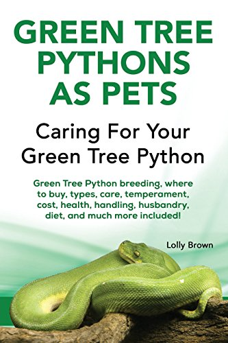 Green Tree Pythons as Pets: Green Tree Python breeding, where to buy, types, care, temperament, cost, health, handling, husbandry, diet, and much more ... For Your Green Tree Python (English Edition) (Python-pet Tree Green)