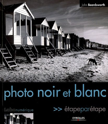 Photo noir et blanc : Etape par étape par John Beardsworth