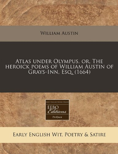 Atlas under Olympus, or, The heroick poems of William Austin of Grays-Inn, Esq. (1664)