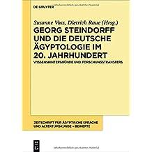 Georg Steindorff und die deutsche Ägyptologie im 20. Jahrhundert: Wissenshintergründe und Forschungstransfers (Zeitschrift für ägyptische Sprache und Altertumskunde – Beiheft, Band 5)