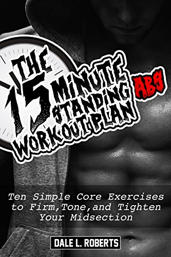 The 15-Minute Standing Abs Workout Plan: Ten Simple Core Exercises to Firm, Tone, and Tighten Your Midsection (English Edition)