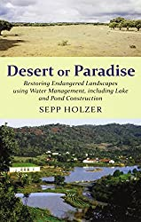 Desert or Paradise: Restoring Endangered Landscapes Using Water Management, Including Lakes and Pond Construction