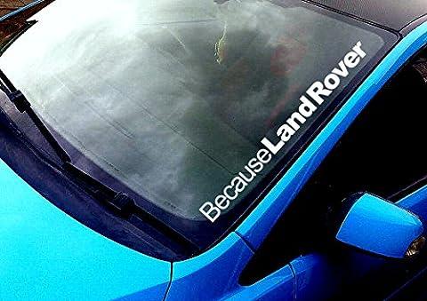 BECAUSE LAND ROVER WINDSCREEN STICKER FUNNY RACE CAR VAN 4X4