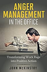 Anger Management in the Office: Transforming Work Rage into Positive Action