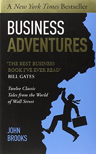 Business Adventures: Twelve Classic Tales from the World of Wall Street: Written by John Brooks, 2014 Edition, Publisher: John Murray Learning [Paperback]