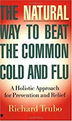 The Natural Way to Beat the Common Cold and Flu: A Holistic Approach for Prevention and Relief