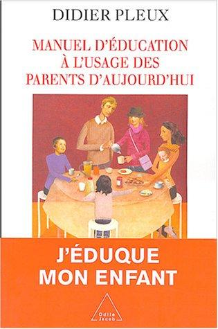Manuel d'éducation à l'usage des parents d'aujourd'hui par Didier Pleux