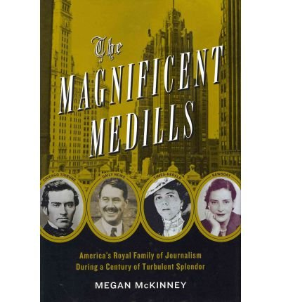 [(The Magnificent Medills: America's Royal Family of Journalism During a Century of Turbulent Splendor)] [Author: Megan McKinney] published on (February, 2012)