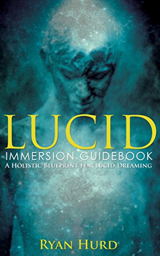 Lucid Immersion Guidebook: A Holistic Blueprint For Lucid Dreaming (English Edition)