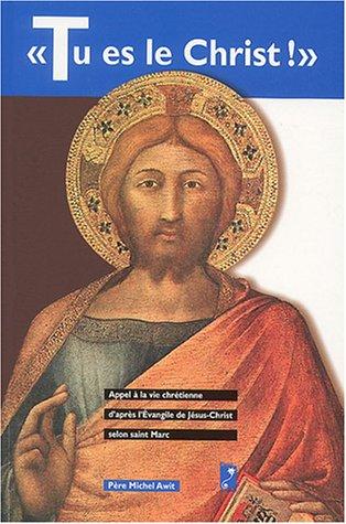 Tu es le Christ ! : Appel à la vie chrétienne selon l'Evangile de saint Marc