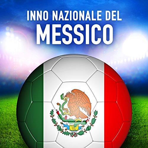 Messico: Himno Nacional Mexicano (Inno nazionale messicano)