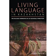 Living Language in Kazakhstan: The Dialogic Emergence of an Ancestral Worldview