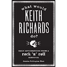 What Would Keith Richards Do?: Daily Affirmations with a Rock and Roll Survivor by Jessica Pallington West (2009-09-07)