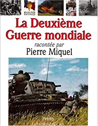 La Deuxième Guerre mondiale racontée par Pierre Miquel
