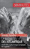 La bataille de l'Atlantique: 1939-1945, la plus longue campagne de la guerre (Grandes Batailles t. 32)