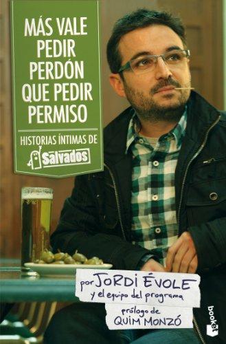 Más vale pedir perdón que pedir permiso: Historias íntimas de «Salvados» (Diversos. Humor) por Jordi Évole