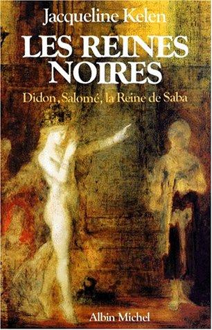 LES REINES NOIRES. Didon, Salomé, La reine de Saba